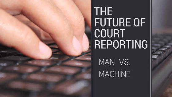 The Future of Court Reporting: Man vs. Machine